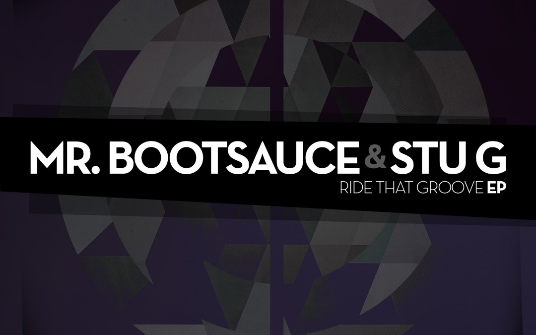 """Mr Bootsauce & Stu G Announce new EP """"RIDE THAT GROOVE"""" out 11th May 2015 via Urban Dubz music."""