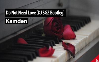 Kamden – Do Not Need Love (DJ SGZ Bootleg)