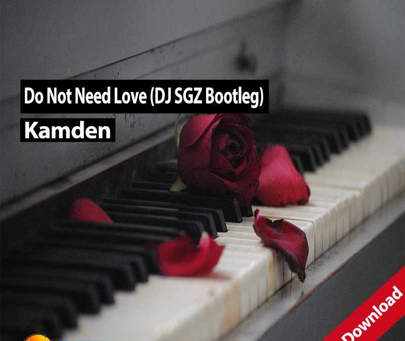 Kamden – Do Not Need Love (DJ SGZ Bootleg)