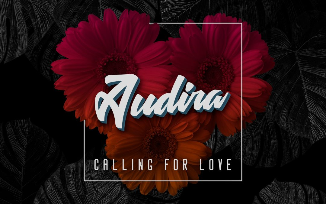 Audira's latest single 'Calling for Love' will have you calling for a replay from the DJ