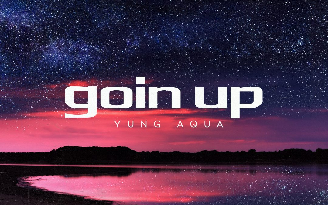 New Release From Yung Aqua 'Goin Up'