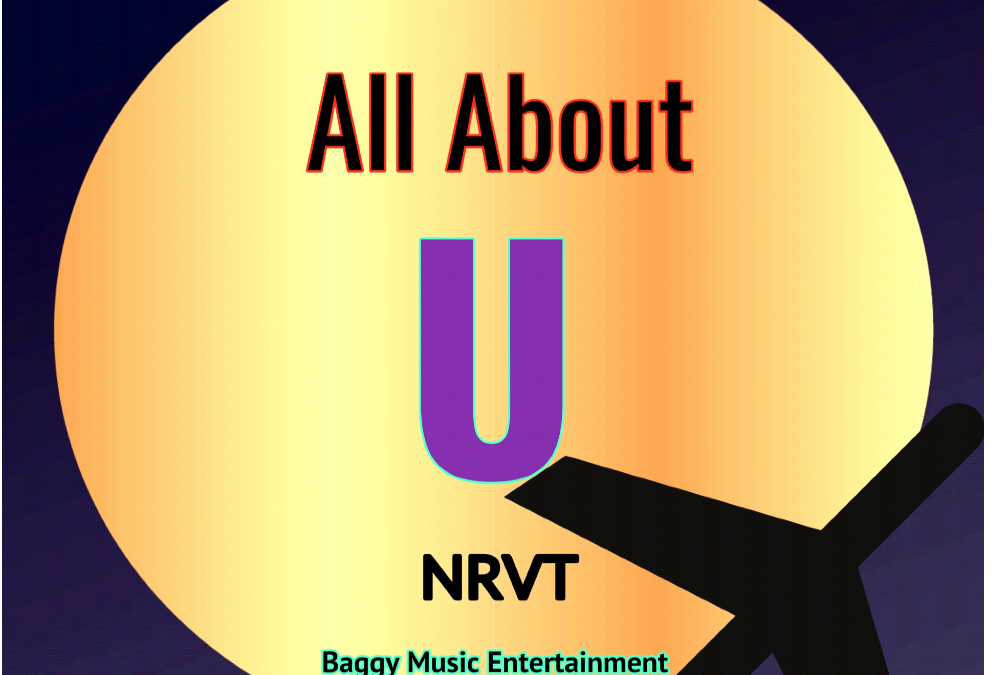 NRVT  Releases 'All About You' & 'Nuttall Street Burglars' on Baggy Music Entertainment